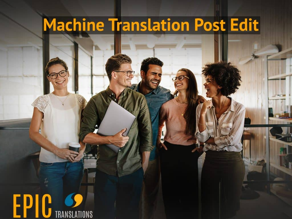 machine translation post edit workflow by EPIC Translations in Michigan